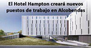 La cadena Hilton creará puestos de trabajo con su nuevo hotel de Alcobendas