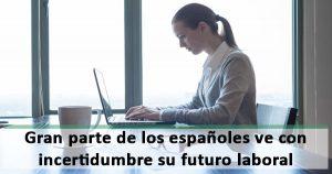 Cerca del 40% de los españoles ve en riesgo su trabajo
