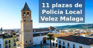 Oferta de 11 plazas de Policía Local Andalucía en Velez Malaga (Málaga)