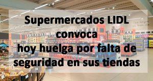 22 tiendas de Lidl en Castilla y León, convocados hoy a una huelga