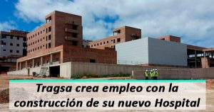 Tragsa sigue generando empleo con la construcción de su nuevo Hospital