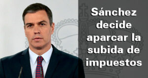 Sánchez decide finalmente aparcar la subida de impuestos