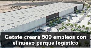 Getafe creará 500 empleos con el nuevo parque logístico