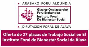 Oferta de 27 plazas de Trabajo Social en El Instituto Foral de Bienestar Social de Álava