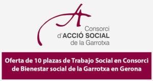 Oferta de 10 plazas de Trabajo Social en Consorci de Bienestar social de la Garrotxa en Gerona
