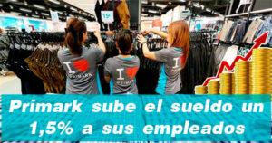 Primark eleva el sueldo de sus empleados en plena crisis