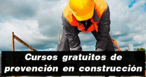 Cursos gratuitos de prevención en construcción