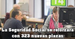 La Seguridad Social contratará 323 empleados