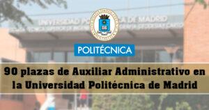 Convocadas 90 plazas de Auxiliar Administrativo en la Universidad Politécnica de Madrid