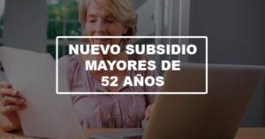 Nuevo Subsidio para mayores de 52 años en 2021