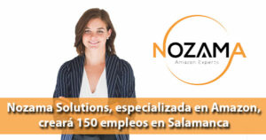 La empresa Nozama Solutions se instalará en Salamanca, donde creará 150 empleos directos