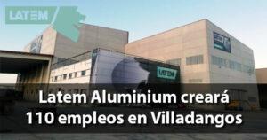 Latem Aluminium invierte 100 millones en Villadangos