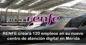 Renfe: 120 empleos en un centro de atención digital en Mérida