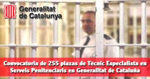Convocatoria de 255 plazas de Tècnic Especialista en Serveis Penitenciaris en Generalitat de Cataluña