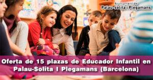Oferta de 15 plazas de Educador Infantil en Palau-Solita I Plegamans (Barcelona)