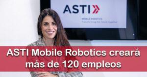 ASTI Mobile Robotics creará más de 120 empleos