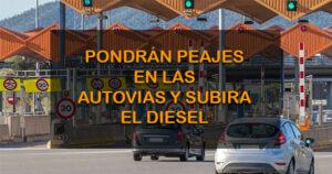 El Gobierno subirá el diésel e pondrá peajes en las autovías