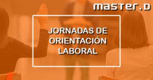 Jornadas de Orientación Laboral de MasterD