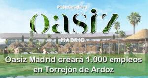 Oasiz Madrid creará 1.000 empleos en Torrejón de Ardoz