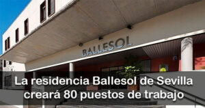 La nueva residencia de Ballesol en Sevilla creará 80 puestos de trabajo