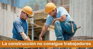 La construcción no encuentra trabajadores