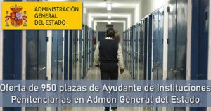 Oferta de 950 plazas de Ayudante de Instituciones Penitenciarias en Administración General del Estado