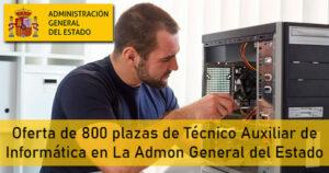 Oferta de 800 plazas de Técnico Auxiliar de Informática en La Administración General del Estado