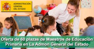 Oferta de 60 plazas de Maestros de Educación Primaria en La Administración General del Estado