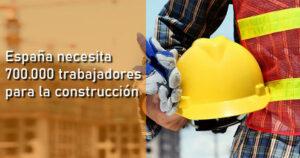 Se necesitan 700.000 trabajadores para la construcción