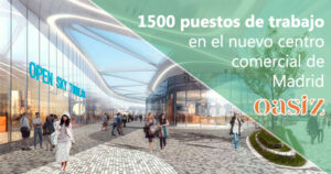 Oasiz Madrid creará 1500 empleos