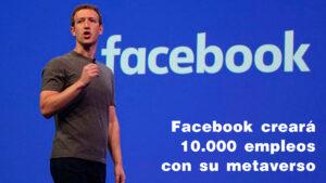 Facebook creará 10.000 empleos en Europa para construir su metaverso