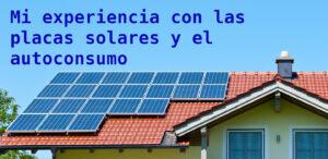 Mi experiencia con las placas solares y el autoconsumo